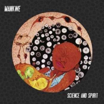 Mankwe - Science And Spirit (2012)