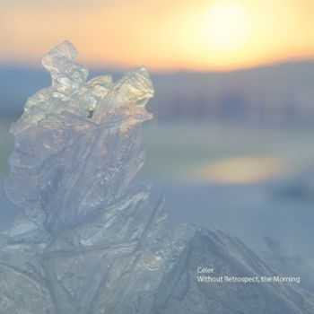 Celer - Without Retrospect, The Morning (2012)