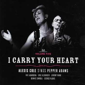 Alexis Cole - I Carry Your Heart: Sings Pepper Adams (2012)