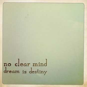 No Clear Mind - Dream Is Destiny (2012)