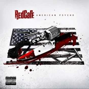 Red Cafe - American Psycho (Official Mixtape) (2012)
