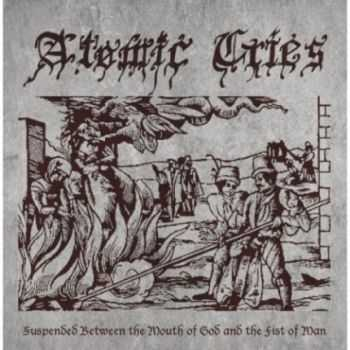 Atomic Cries - Suspended Between The Mouth Of God And The Fist Of Man (EP)  (2013)