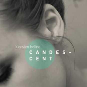 Kiersten Holine - Candescent (2012)