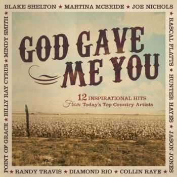 VA - God Gave Me You: 12 Inspirational Hits from Today's Top Country Artists (2012)
