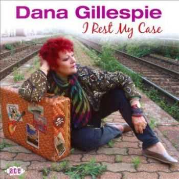 Dana Gillespie - I Rest My Case (2010) (Lossless)