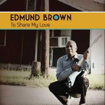 Edmund Brown - To Share My Love (2011)