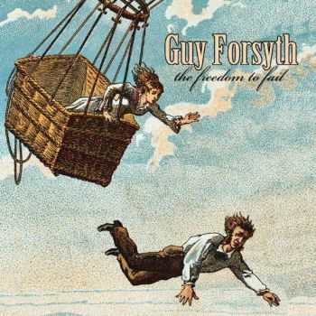 Guy Forsyth - The Freedom To Fail (2012)