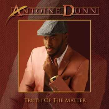 Antoine Dunn - Truth Of The Matter (2012)