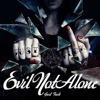 Evil Not Alone - Just Fuck (2012)
