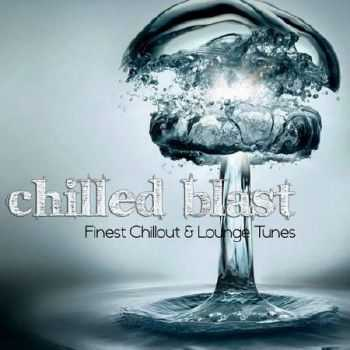 Chilled Blast. Finest Chillout & Lounge Tunes (2012)
