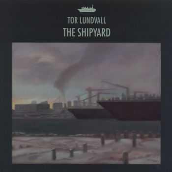 Tor Lundvall - The Shipyard (2012)
