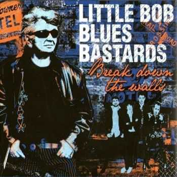 Little Bob Blues Bastards - Break Down The Walls (2012)