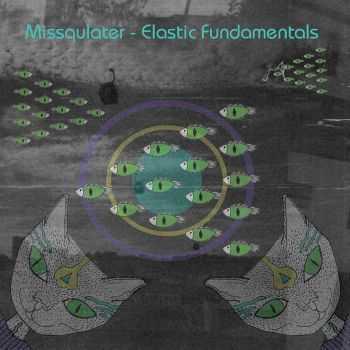 Missqulater - Elastic Fundamentals (2012)