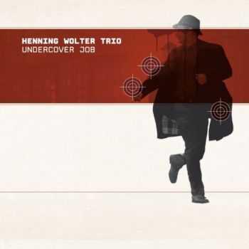 Henning Wolter Trio - Undercover Job (2012)