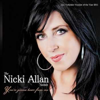 The Nicki Allan Sextet - You're Gonna Hear from Me (2012)