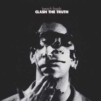 Beach Fossils - Clash The Truth (2013)