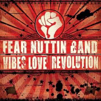 Fear Nuttin Band - Vibes, Love & Revolution (2012)