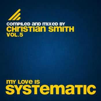 VA – My Love Is Systematic Vol. 5 (Compiled and Mixed by Christian Smith) (2012)