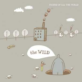 Friend Of All The World - The Wild (2012)
