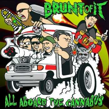 Brunt Of It - All Aboard the Cannabus (2012)