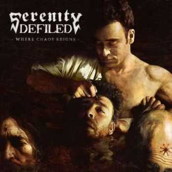 Serenity Defiled - Where Chaos Reigns (2012)