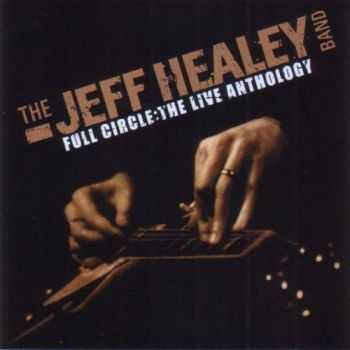 Jeff Healey Band - Full Circle - Live Antology (CD1) (2011)