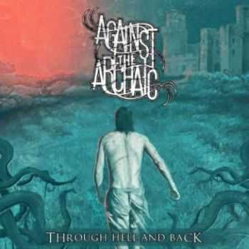 Against The Archaic - Through Hell and Back (2012)