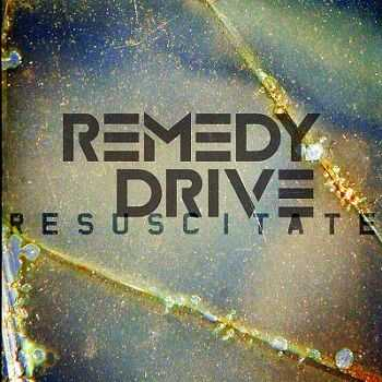 Remedy Drive - Resuscitate (2012)