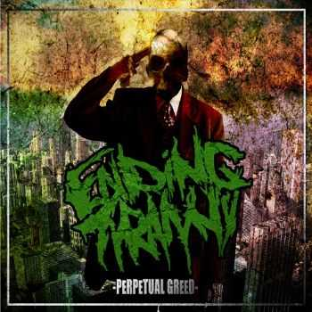 Ending Tyranny - Perpetual Greed (2013)