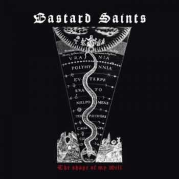 Bastard Saints - The Shape Of My Will (2012)