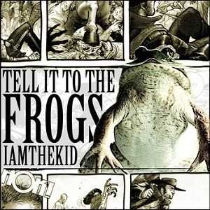 I Am The Kid - Tell It To The Frogs EP (2012)