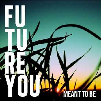 Future You - Meant To Be (2012)