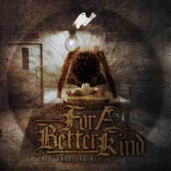For A Better Kind - Cold Hard Truth (2012)