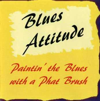 Blues Attitude - Paintin' the Blues with a Phat Brush (2006)