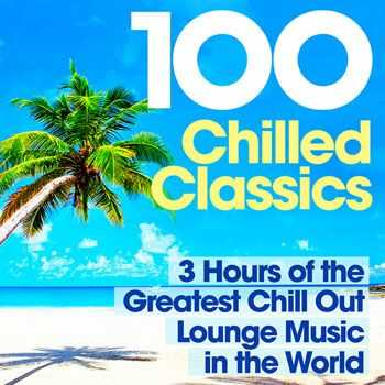 VA - 100 Chilled Classics 3 Hours Of The Greatest Chill Out Lounge Music In The World (2013)