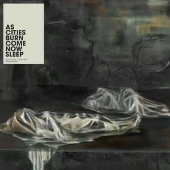As Cities Burn - Come Now Sleep (2007)