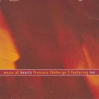 Francois Theberge 5 feat. Lee Konitz - Music of Konitz (2002)