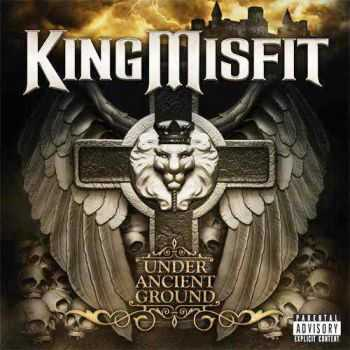 King Misfit - Under Ancient Ground (2011)