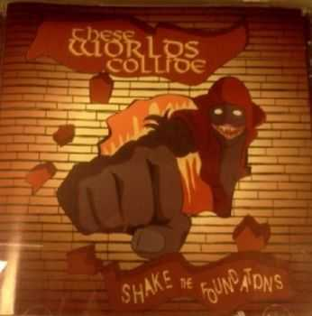 These Worlds Collide - Shake The Foundations (2012)