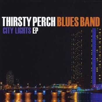 Thirsty Perch Blues Band - City Lights EP (2012)