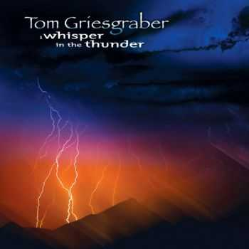 Tom Griesgraber - A Whisper In The Thunder (2004)