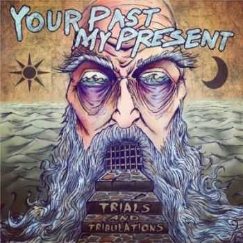 Your Past, My present - Trials and Tribulations [EP] (2013)