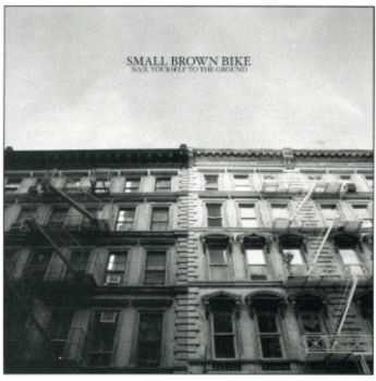 Small Brown Bike - Nail Yourself to the Ground (EP) (2003)