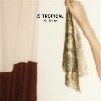 Is Tropical - Native To (2011)