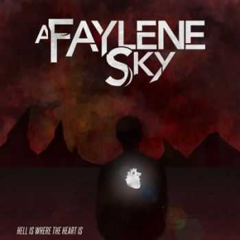A Faylene Sky - Hell Is Where the Heart Is (2013)