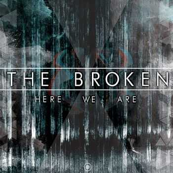 The Broken - Here We Are (2011)