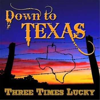 Three Times Lucky - Down To Texas (2012)