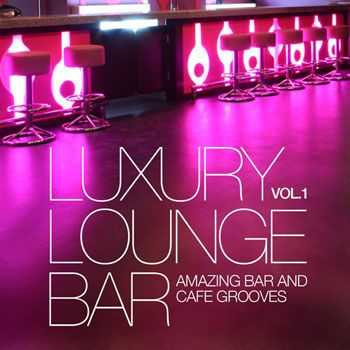 VA - Luxury Lounge Bar, Vol. 1 (Amazing Bar and Cafe Grooves) (2013)