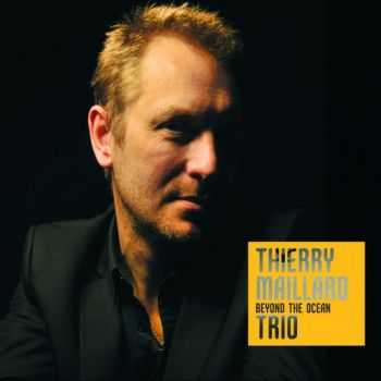 Thierry Maillard Trio - Beyond the Ocean (2013)