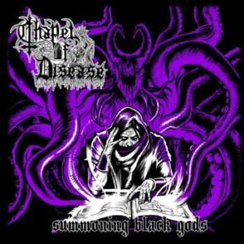 Chapel Of Disease - Summoning Black Gods (2012)